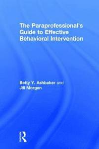 The Paraprofessional's Guide to Effective Behavioral Intervention (inbunden)