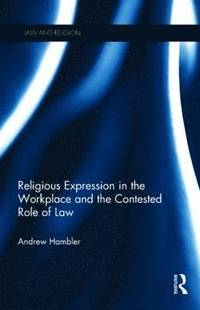 Religious Expression in the Workplace and the Contested Role of Law (inbunden)
