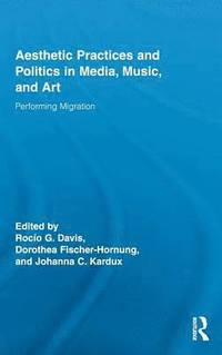 Aesthetic Practices and Politics in Media, Music, and Art (inbunden)