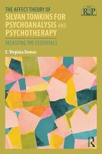 The Affect Theory of Silvan Tomkins for Psychoanalysis and Psychotherapy (häftad)