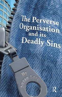 Perverse Organisation and its Deadly Sins (e-bok)