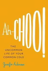 Ah-Choo!: The Uncommon Life of Your Common Cold (inbunden)