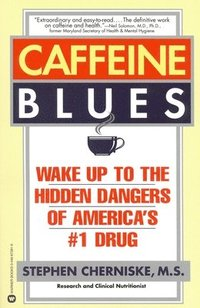 Caffeine Blues: Wake up to the Hidden Dangers of America's #1 Drug (häftad)