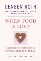 When Food Is Love: Exploring the Relationship Between Eating and Intimacy (häftad)