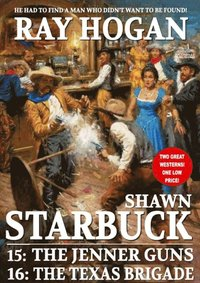 Shawn Starbuck Double Western 8: The Jenner Guns and The Texas Brigade (e-bok)
