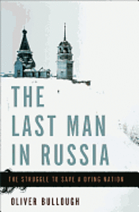The Last Man in Russia: The Struggle to Save a Dying Nation (inbunden)