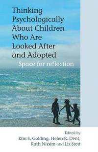 Thinking Psychologically About Children Who Are Looked After and Adopted (inbunden)