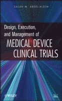 Design, Execution, and Management of Medical Device Clinical Trials (inbunden)