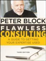 Flawless Consulting: A Guide to Getting Your Expertise Used 3rd Edition (inbunden)