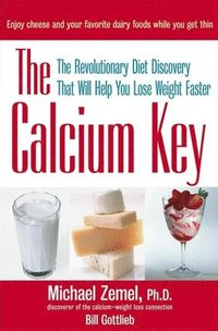 The Calcium Key: The Revolutionary Diet Discovery That Will Help You Lose Weight Faster (inbunden)