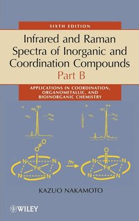 and Bioinorganic Chemistry Part B: Applications in Coordination Organometallic Infrared and Raman Spectra of Inorganic and Coordination Compounds