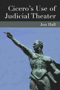 Cicero's Use of Judicial Theater (inbunden)