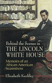 Behind the Scenes in the Lincoln White House (häftad)