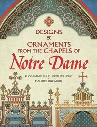 Designs and Ornaments from the Chapels of Notre Dame (häftad)