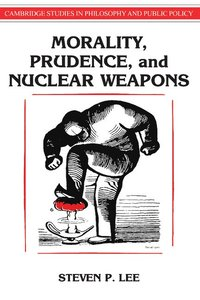 Morality, Prudence, and Nuclear Weapons (inbunden)