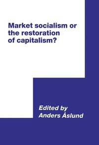 Market Socialism or the Restoration of Capitalism? (inbunden)