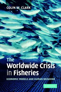 The Worldwide Crisis in Fisheries (häftad)