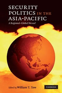 Security Politics in the Asia-Pacific (inbunden)