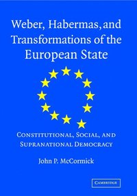 Weber, Habermas and Transformations of the European State (inbunden)