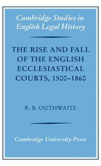 The Rise and Fall of the English Ecclesiastical Courts, 1500-1860 (inbunden)