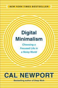 Digital Minimalism: Choosing a Focused Life in a Noisy World (inbunden)