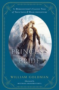 The Princess Bride: An Illustrated Edition of S. Morgenstern's Classic Tale of True Love and High Adventure (inbunden)