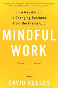 Mindful Work: How Meditation Is Changing Business from the Inside Out (häftad)