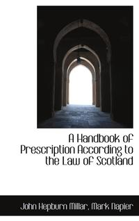 A Handbook of Prescription According to the Law of Scotland (inbunden)