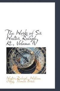 The Works of Sir Walter Ralegh, Kt., Volume IV (häftad)