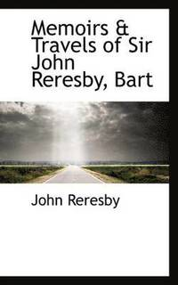 Memoirs &; Travels of Sir John Reresby, Bart (häftad)