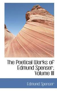 The Poetical Works of Edmund Spenser, Volume III (häftad)