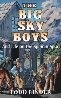 The Big Sky Boys And Life on the Spinnin' Spur (inbunden)