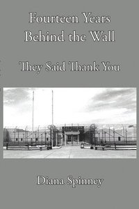Fourteen Years Behind the Wall: They Said Thank You (häftad)