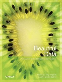 Beautiful Data: The Stories Behind Elegant Data Solutions (häftad)
