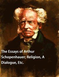 Essays of Arthur Schopenhauer; Religion, A Dialogue, Etc - Arthur  Schopenhauer - Ebok (9780599909113) | Bokus
