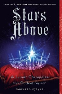 Stars Above: A Lunar Chronicles Collection (inbunden)