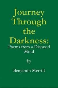 Journey Through the Darkness: Poems from a Diseased Mind (häftad)