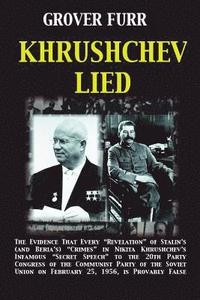 Khrushchev Lied: The Evidence That Every Revelation of Stalin's (and Beria's) Crimes in Nikita Khrushchev's Infamous Secret Speech to t (häftad)