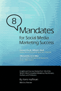 8 Mandates for Social Media Marketing Success: Insights and Success Stories from 154 of the World's Most Innovative Marketing Practitioners, Authors, (häftad)