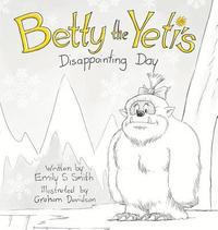 Betty the Yeti's Disappointing Day (inbunden)