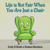 Life is Not Fair When You Are Just a Chair: paperback (häftad)