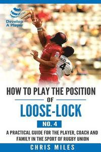 How to play the position of Loose-lock (No. 4): A practical guide for the player, coach and family in the sport of rugby union (häftad)