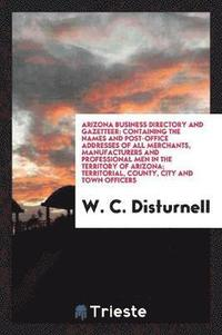 Arizona Business Directory and Gazetteer av W C Disturnell (Häftad)