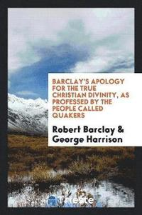 Barclay's Apology for the True Christian Divinity (häftad)
