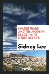 Shakespeare and the Modern Stage, with Other Essays (häftad)