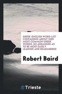 Greek-English Word-List Containing about 1000 Most Common Greek Words, So  Arranged as to Be Most Easily Learned and Remembered av Robert Baird