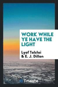 Work While Ye Have the Light (häftad)