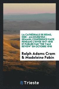 La Cath�drale de Reims, Hier - Aujourd hui - Demain  Conf�rence Faite Pendant  l Hiver 1917-1918 Et Publi�e Par  the Yale Review  En Octobre 1918 fed7c24a407