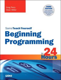 Beginning Programming in 24 Hours, Sams Teach Yourself (häftad)