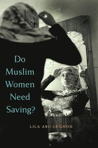 Do Muslim Women Need Saving? (inbunden)